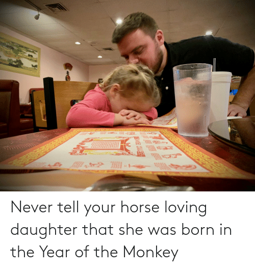 Was Born: Never tell your horse loving daughter that she was born in the Year of the Monkey