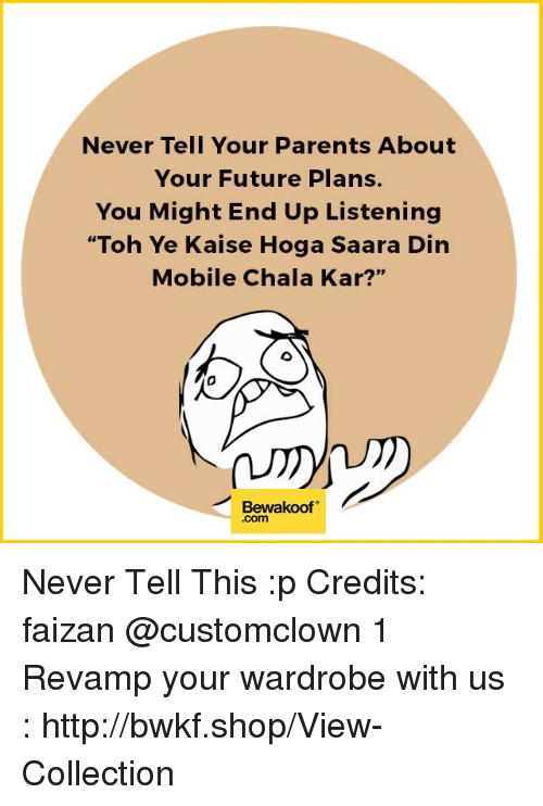 """Chalã©: Never Tell Your Parents About  Your Future Plans.  You Might End Up Listening  """"Toh Ye Kaise Hoga Saara Din  Mobile Chala Kar?""""  Bewakoof Never Tell This :p Credits: faizan @customclown 1  Revamp your wardrobe with us : http://bwkf.shop/View-Collection"""