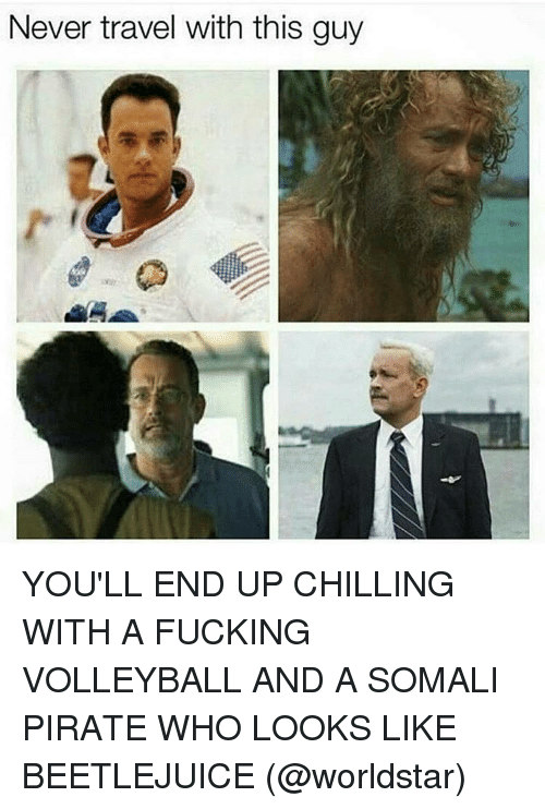 Somali Pirate: Never travel with this guy YOU'LL END UP CHILLING WITH A FUCKING VOLLEYBALL AND A SOMALI PIRATE WHO LOOKS LIKE BEETLEJUICE (@worldstar)