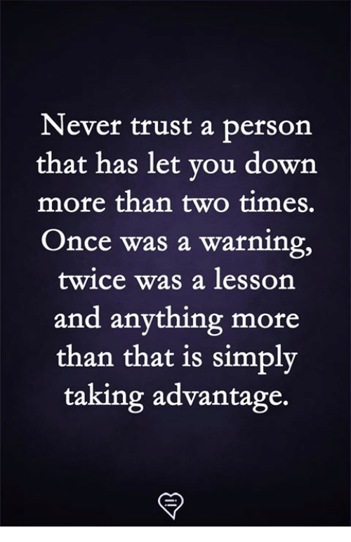 Memes, Never, and 🤖: Never trust a person  that has let vou down  more than two times.  Once was a warning,  twice was a lesson  and anything more  than that is simply  taking advantage.