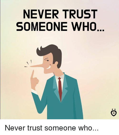 Never, Who, and Trust: NEVER TRUST  SOMEONE WHO Never trust someone who...