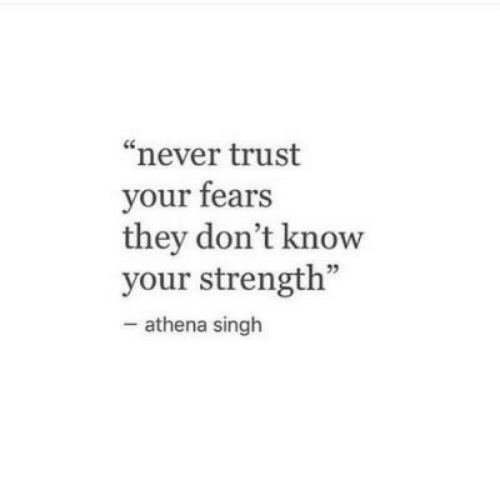 """singh: """"never trust  your fears  they don't know  your strength""""  - athena singh"""