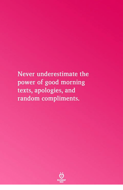 Good Morning, Good, and Power: Never underestimate the  power of good morning  texts, apologies, and  random compliments.  RELATICNGHP