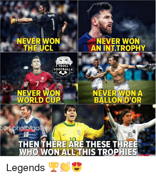 Memes, Troll, and World Cup: NEVER WON  THE UCL  EN  NEVER WON  AN INT.TROPHY  TROLL  FOOTBALLe  TROLLFCOTBALL  TROLLFOOTB  NEVER WON  WORLD CUP  NEVER WON A  BALLOND'OR  port  photo galery  pe  THEN THERE ARE THESE THREE  WHO WON ALL THIS TROPHIES Legends 🏆👏😍