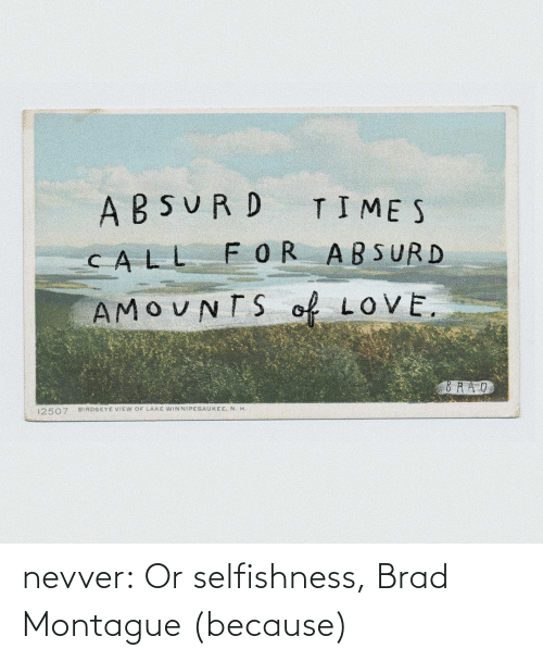 html: nevver: Or selfishness, Brad Montague (because)