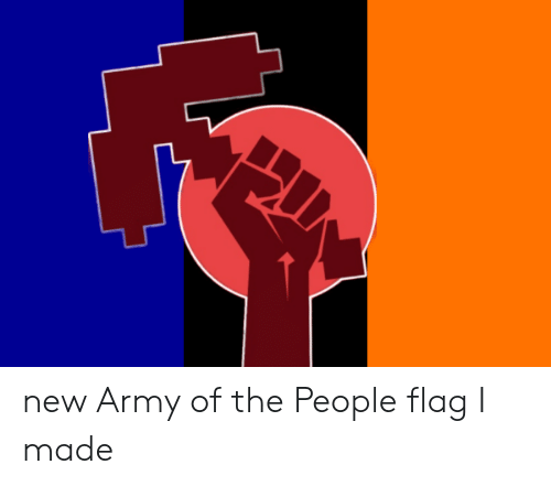 Army, New, and Made: new Army of the People flag I made