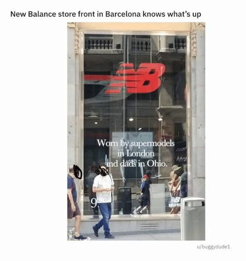 Barcelona: New Balance store front in Barcelona knows what's up  B  Worm by supermodels  in London  and dads in Ohio.  9  u/buggydude1