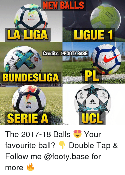 serie a: NEW BALLS  LA LIGALIGUE 1  Credits: @FOOTY.BASE  adidas  BUNDESLIGAPL  adidas  SERIE A  UCL The 2017-18 Balls 😍 Your favourite ball? 👇 Double Tap & Follow me @footy.base for more 🔥