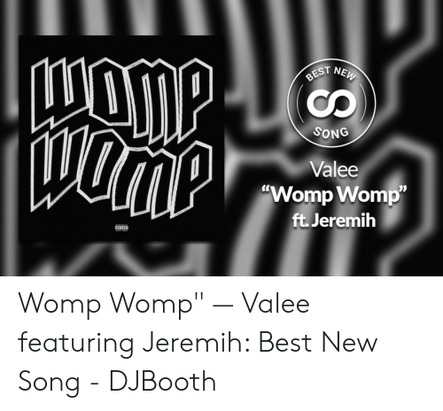 """Valee: NEW  BEST  SONG  Valee  """"Womp Womp""""  ft.Jeremih Womp Womp"""" — Valee featuring Jeremih: Best New Song - DJBooth"""