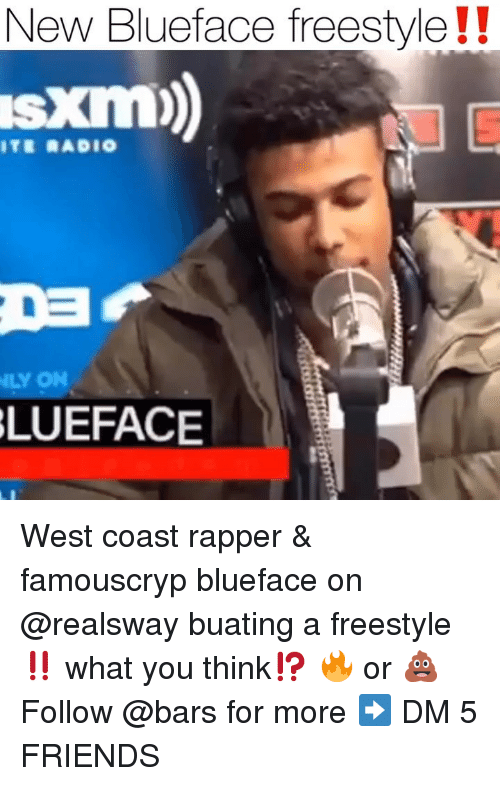 West Coast: New Blueface freestyle!!  s kim)  TE RADIO  LY ON  LUEFACE West coast rapper & famouscryp blueface on @realsway buating a freestyle ‼️ what you think⁉️ 🔥 or 💩 Follow @bars for more ➡️ DM 5 FRIENDS