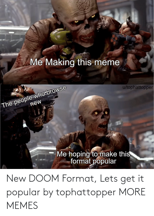 format: New DOOM Format, Lets get it popular by tophattopper MORE MEMES