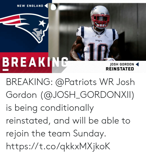England Patriots: NEW ENGLAND  PATRIOTS  BREAKING  JOSH GORDON  REINSTATED BREAKING: @Patriots WR Josh Gordon (@JOSH_GORDONXII) is being conditionally reinstated, and will be able to rejoin the team Sunday. https://t.co/qkkxMXjkoK