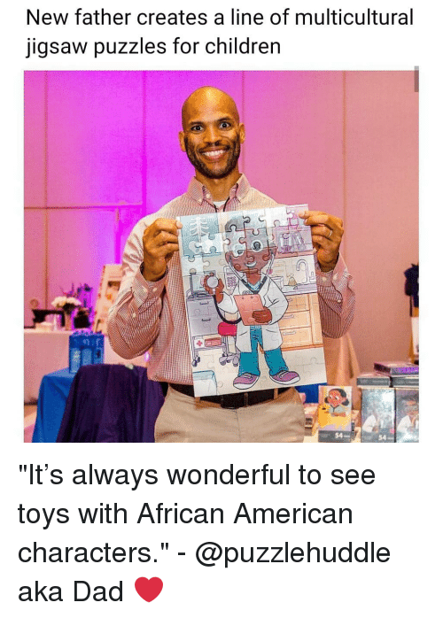 """Children, Dad, and Memes: New father creates a line of multicultural  jigsaw puzzles for children  54  54 """"It's always wonderful to see toys with African American characters."""" - @puzzlehuddle aka Dad ❤"""