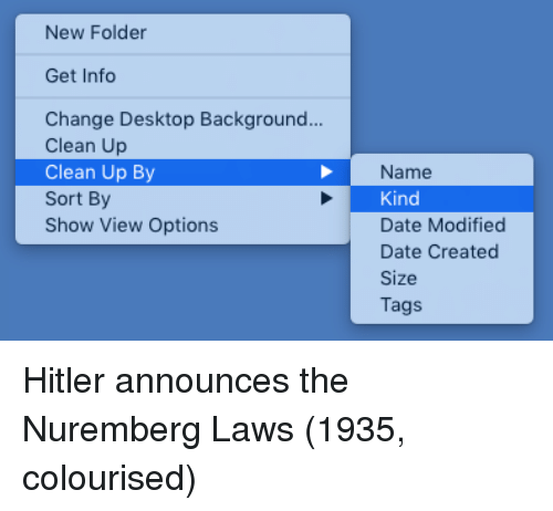 Date, Hitler, and Change: New Folder  Get Info  Change Desktop Background  Clean Up  Clean Up By  Sort By  Show View Options  Name  Kind  Date Modified  Date Created  Size  Tags Hitler announces the Nuremberg Laws (1935, colourised)