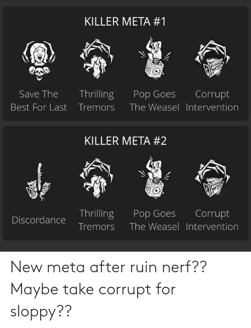 Corrupt: New meta after ruin nerf?? Maybe take corrupt for sloppy??