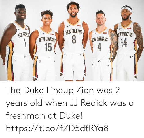 Old When: NEW ORLEANS  8  15  NEW ORLEN  EW ORLEANS  EARRINS  NEW ORLEANS  EW ORLEANS  14  4 The Duke Lineup  Zion was 2 years old when JJ Redick was a freshman at Duke! https://t.co/fZD5dfRYa8