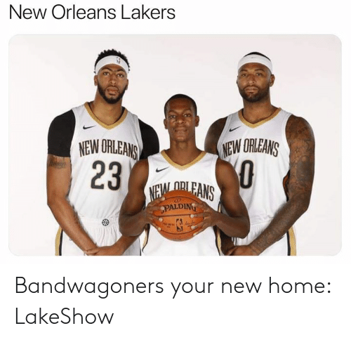 Los Angeles Lakers, Nba, and Home: New Orleans Lakers  NEW ORLEANS  23  NEW ORLEANS  NEM ORLEANS  PALDING Bandwagoners your new home: LakeShow