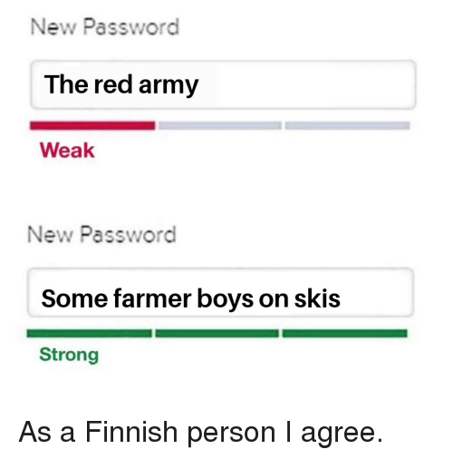 skis: New Password  The red army  Weak  New Password  Some farmer boys on skis  Strong As a Finnish person I agree.
