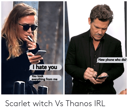 new phone: New phone who dis?  Ihate you  You took  everything from me Scarlet witch Vs Thanos IRL