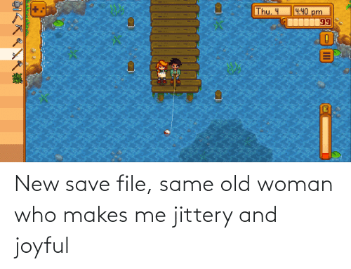Old woman: New save file, same old woman who makes me jittery and joyful