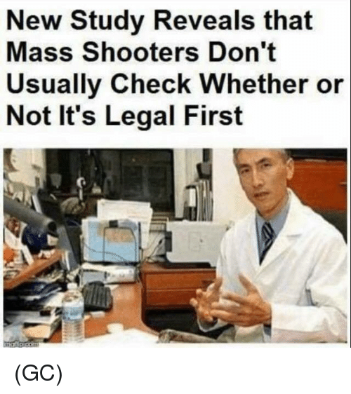 Memes, Shooters, and 🤖: New Study Reveals that  Mass Shooters Don't  Usually Check Whether or  Not It's Legal First (GC)