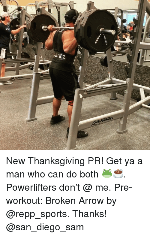 Memes, Sports, and Thanksgiving: New Thanksgiving PR! Get ya a man who can do both 🐸☕️. Powerlifters don't @ me. Pre-workout: Broken Arrow by @repp_sports. Thanks! @san_diego_sam