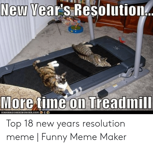 New Years Resolution Meme: New Vear's Resolution Top 18 new years resolution meme | Funny Meme Maker