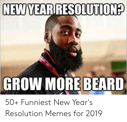Resolution Memes: NEW YEAR RESOLUTION?  GROW MORE BEARD 50+ Funniest New Year's Resolution Memes for 2019