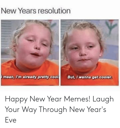 New Years Resolution Meme: New Years resolution  moan,I'm already pretty cool But, Iwanna got coolor Happy New Year Memes! Laugh Your Way Through New Year's Eve