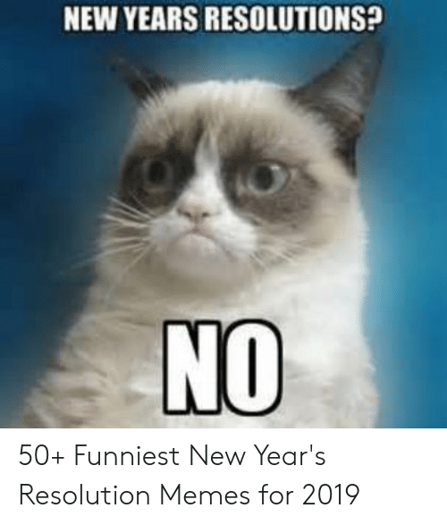 Resolution Memes: NEW YEARS RESOLUTIONS?  NO 50+ Funniest New Year's Resolution Memes for 2019