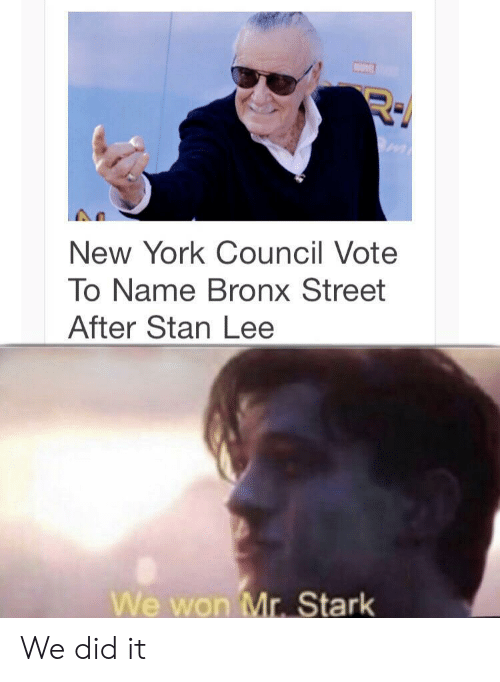 stark: New York Council Vote  To Name Bronx Street  After Stan Lee  We won Mr. Stark We did it
