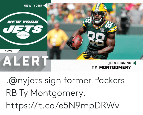 new york new york: NEW YORK  NEW YORK  ETS  NEWS  ALERT  JETS SIGNING  TY MONTGOMERY .@nyjets sign former Packers RB Ty Montgomery. https://t.co/e5N9mpDRWv