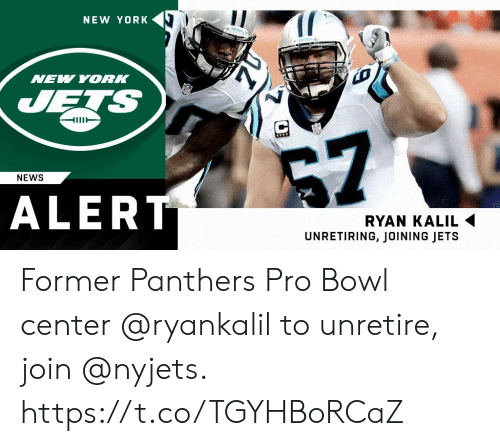 Joining: NEW YORK  NEW YORK  JETS  HUT  7  NEWS  ALERT  RYAN KALIL  UNRETIRING, JOINING JETS Former Panthers Pro Bowl center @ryankalil to unretire, join @nyjets. https://t.co/TGYHBoRCaZ