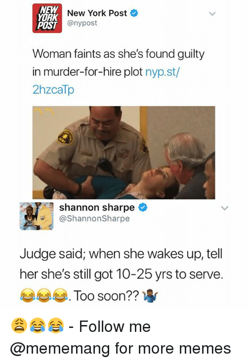 new york new york: NEW  YORK  New York Post  POST  IST@nypost  Woman faints as she's found guilty  in murder-for-hire plot nyp.st/  2hzcaTp  shannon sharpe  ShannonSharpe  Judge said; when she wakes up, tell  her she's still got 10-25 yrs to serve  부부부 .  Too soon?? 😩😂😂 - Follow me @mememang for more memes