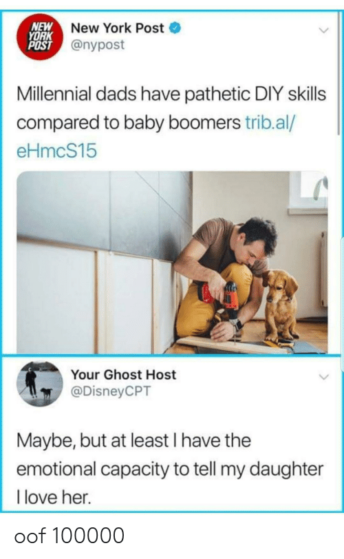 Love, New York, and New York Post: NEW  YORK  POST @nypost  New York Post  Millennial dads have pathetic DIY skills  compared to baby boomers trib.al/  eHmcS15  Your Ghost Host  @DisneyCPT  Maybe, but at least I have the  emotional capacity to tell my daughter  love her. oof 100000