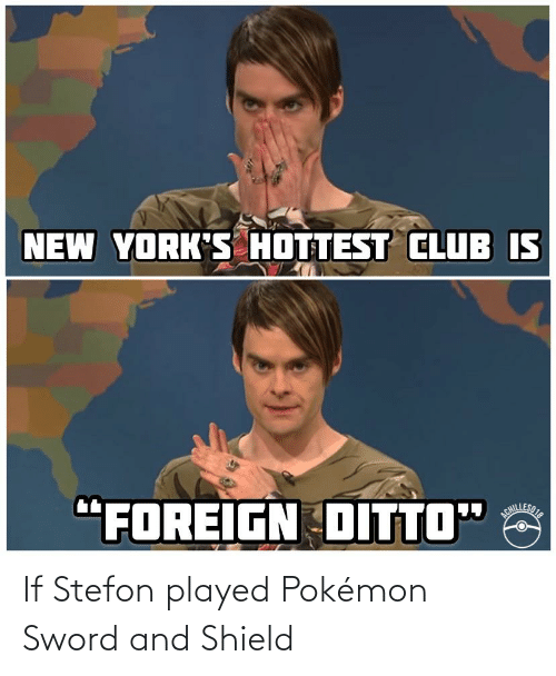 """Stefon: NEW YORK'S HOTTEST CLUB IS  """"FOREIGN DITTO""""  NILLESIE If Stefon played Pokémon Sword and Shield"""