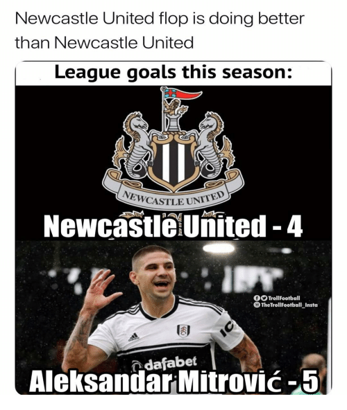 Goals, Memes, and United: Newcastle United flop is doing better  than Newcastle United  League goals this season:  -11 CASTLE UNI  Newcastle United -4  O TrollFootball  TheTrollFootball Insta  周  dafabet  Aleksaniar Mitrović-5