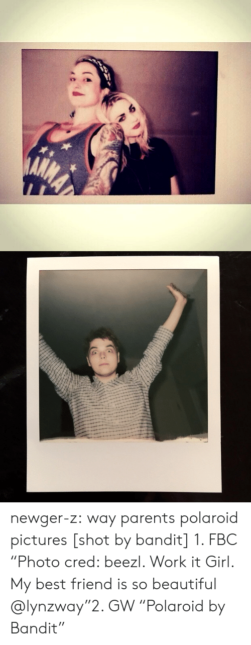 """it girl: newger-z: way parents polaroid pictures [shot by bandit]  1. FBC """"Photo cred: beezl. Work it Girl. My best friend is so beautiful @lynzway""""2. GW """"Polaroid by Bandit"""""""