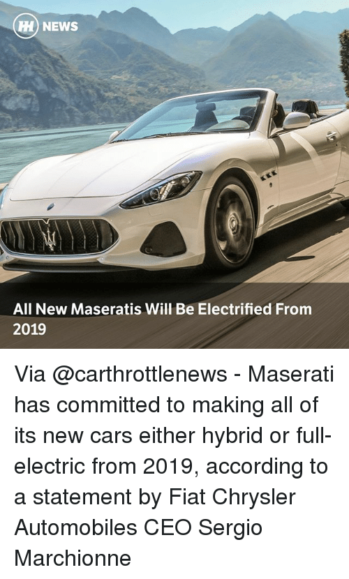 Chrysler: NEWS  All New Maseratis Will Be Electrified From  2019 Via @carthrottlenews - Maserati has committed to making all of its new cars either hybrid or full-electric from 2019, according to a statement by Fiat Chrysler Automobiles CEO Sergio Marchionne