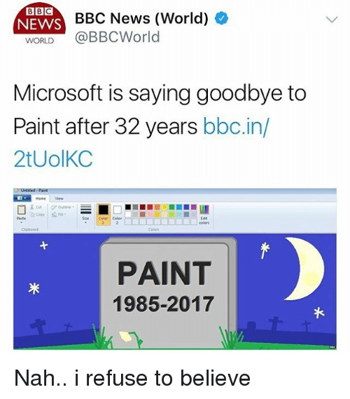 eore: NEWS  BBC News (World)  WORLD @BBCWorld  Microsoft is saying goodbye to  Paint after 32 years bbc.in/  2tUolKC  HOmeew  Eor  colors  Coloes  PAINT  1985-2017 Nah.. i refuse to believe
