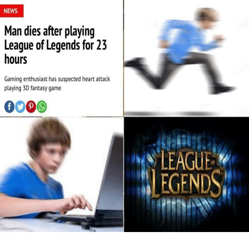 league of legends: NEWS  Man dies after playing  League of Legends for 23  hours  Gaming enthusiast has suspected heart attack  playing 3D fantasy game  0009  LEAGUE  EGENDS