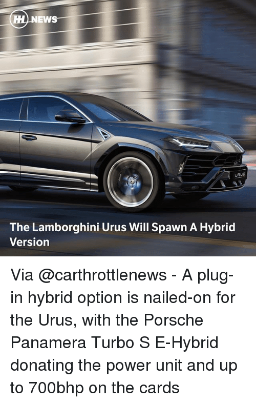 Porsche: NEWS  RUS  The Lamborghini Urus Will Spawn A Hybrid  Version Via @carthrottlenews - A plug-in hybrid option is nailed-on for the Urus, with the Porsche Panamera Turbo S E-Hybrid donating the power unit and up to 700bhp on the cards