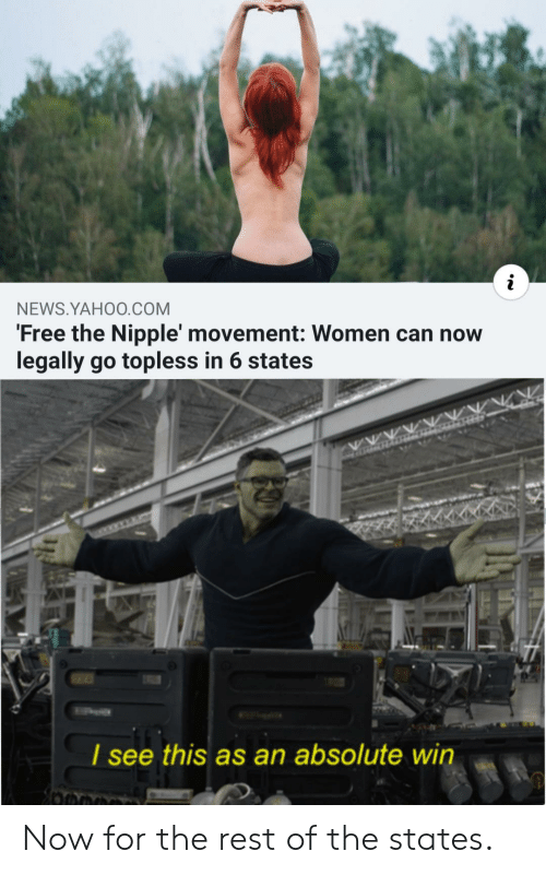 News, Free, and Women: NEWS.YAHO0.COM  'Free the Nipple' movement: Women can now  legally go topless in 6 states  I see  this as an absolute win Now for the rest of the states.