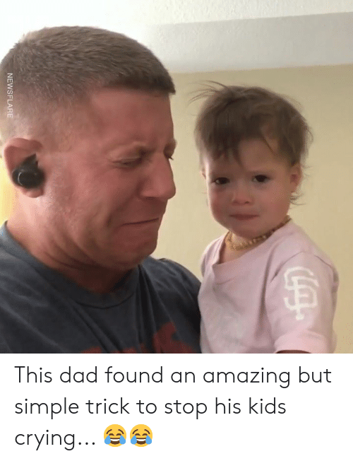 Crying, Dad, and Dank: NEWSFLARE This dad found an amazing but simple trick to stop his kids crying... 😂😂
