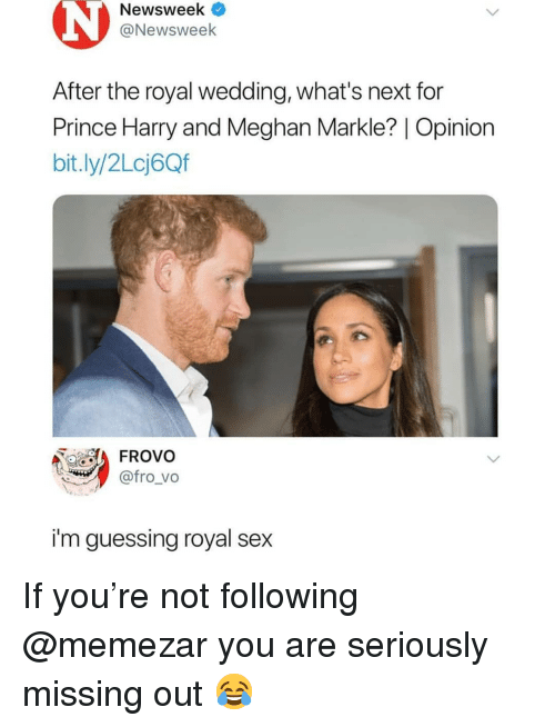 Memes, Prince, and Prince Harry: Newsweek <  @Newsweek  After the royal wedding, what's next for  Prince Harry and Meghan Markle? | Opinion  bit.ly/2Lcj6Qf  FROVo  @fro_vo  i'm guessing royal sex If you're not following @memezar you are seriously missing out 😂