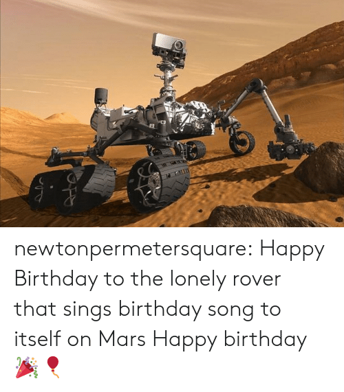 Sings: newtonpermetersquare:  Happy Birthday to the lonely rover that sings birthday song to itself on Mars  Happy birthday 🎉🎈