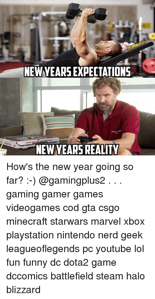 Newyears: NEWYEARS EXPECTATIONS  THAHR YOU FOR YOUR BUSIHESS  NEW YEARS REALITY How's the new year going so far? :-) @gamingplus2 . . . gaming gamer games videogames cod gta csgo minecraft starwars marvel xbox playstation nintendo nerd geek leagueoflegends pc youtube lol fun funny dc dota2 game dccomics battlefield steam halo blizzard