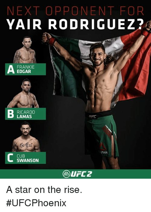 Memes, Ufc, and Cubs: NEXT OPP ON ENT FOR  YAIR RODRIGUEZ?  A EDGAR  FRANKIE  RICARDO  LAMAS  ebok  CUB  SWANSON  UFC 2 A star on the rise. #UFCPhoenix