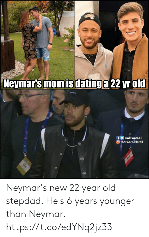 younger: Neymar's new 22 year old stepdad. He's 6 years younger than Neymar. https://t.co/edYNq2jz33