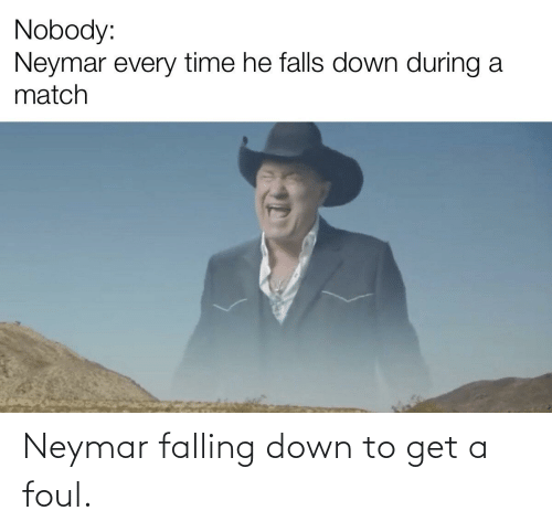 Down To: Neymar falling down to get a foul.
